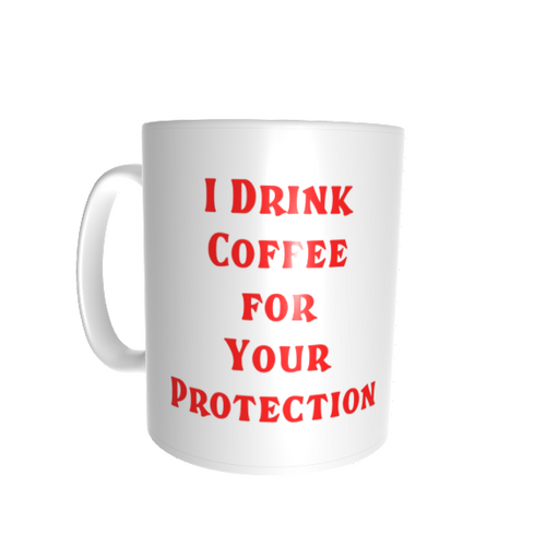 11oz Fun Mug - Drink Coffee for Your Protection