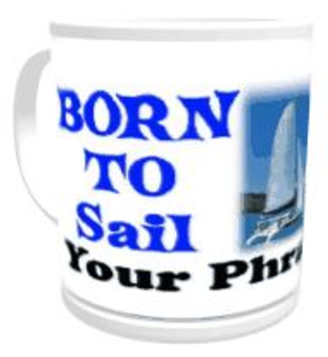 11oz Personalised Mug - Born to Sail / Forced to Work