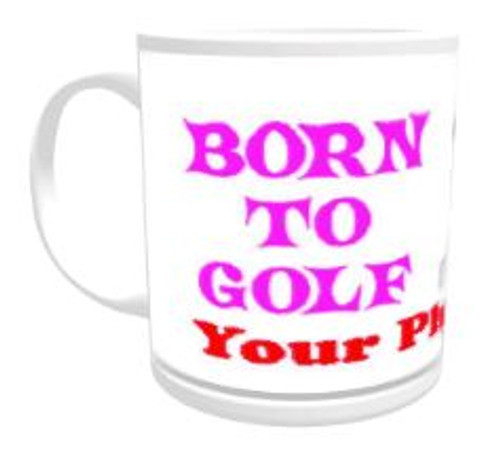 11oz Personalised Mug - Born to Golf / Forced to Work