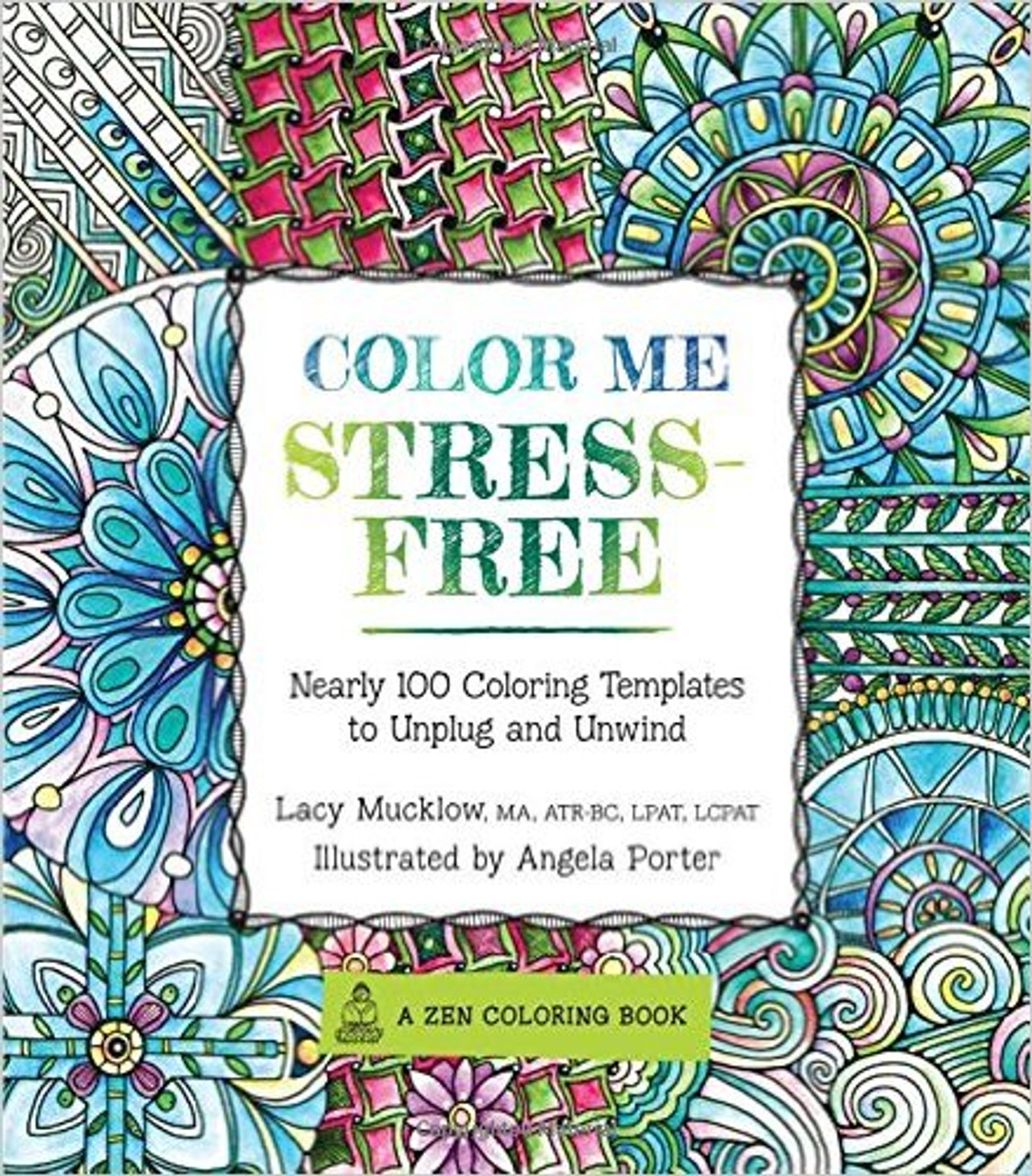 - Color Me Stress-Free: Nearly 100 Coloring Templates To Unplug And