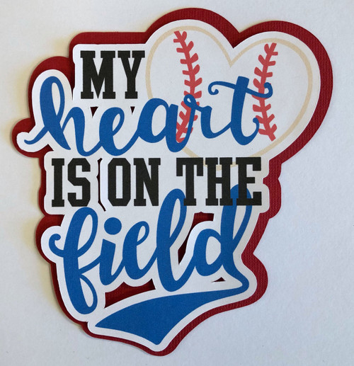 Scrapbooks From The Heart Diecut Title: My Heart is on the Field (Baseball)