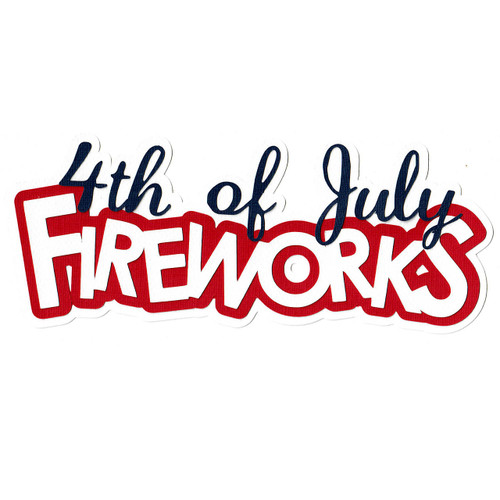Scrapbooks From The Heart Diecut Title: 4th of July Fireworks (words only)