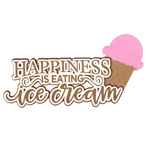 Scrapbooks From The Heart Diecut Title: Happiness is Eating Ice Cream