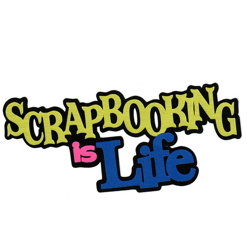 Scrapbooks from the Heart Diecut Title: Scrapbooking is Life (color)
