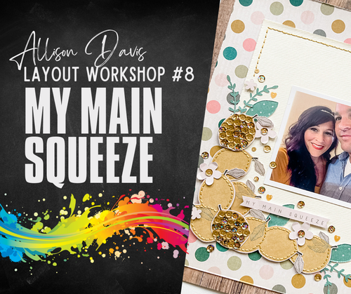 ALLISON DAVIS LAYOUT KITS: My Main Squeeze (from We Create 2021)