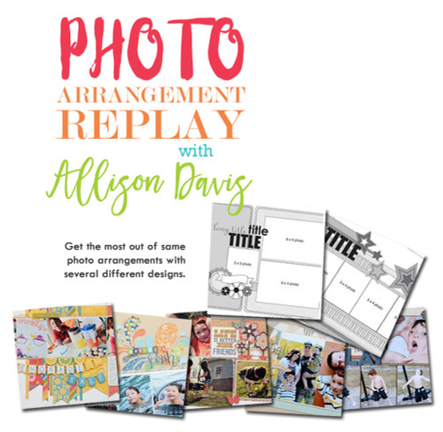 * DIGITAL DOWNLOAD * CLASS: Photo Arrangement Replay with Allison Davis