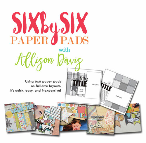 * DIGITAL DOWNLOAD * CLASS: 6x6 Paper Pads with Allison Davis