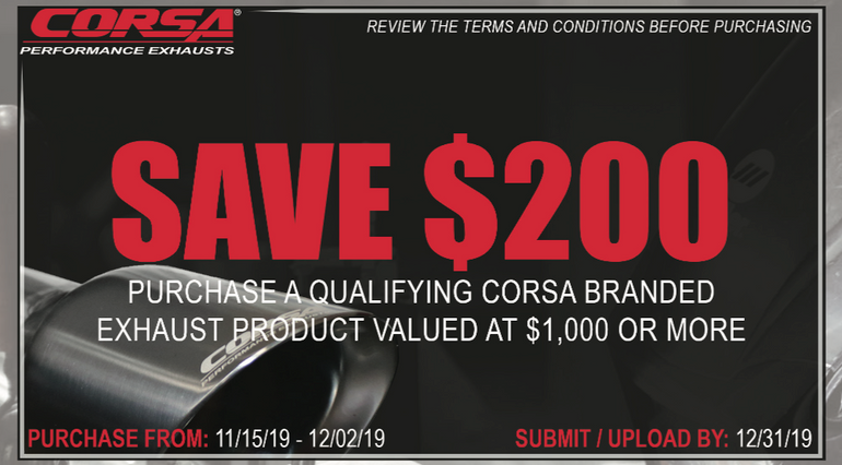 CORSA $200 Rebate on $1,000+ CORSA Exhaust System Purchase during the month of November (2019)