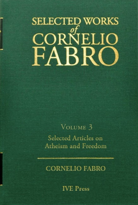 Cornelio Fabro Vol. 3 Selected Articles on Atheism and Freedom