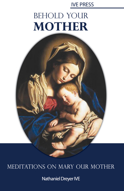 •	Behold your Mother: Meditations on Mary our Mother