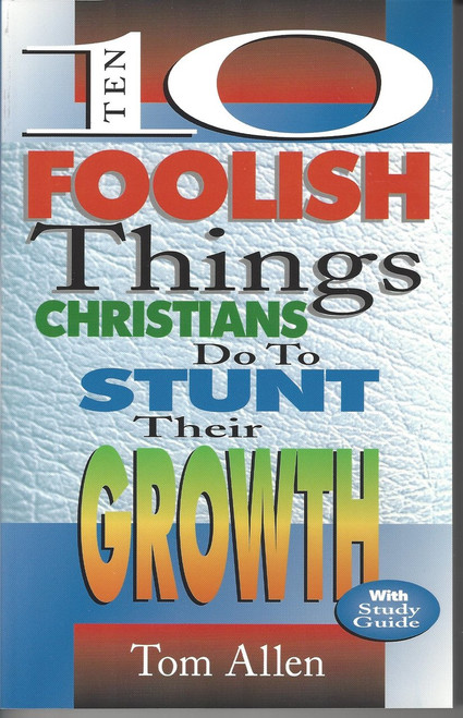 10 Foolish Things Christians Do To Stunt Their Growth  (1996)