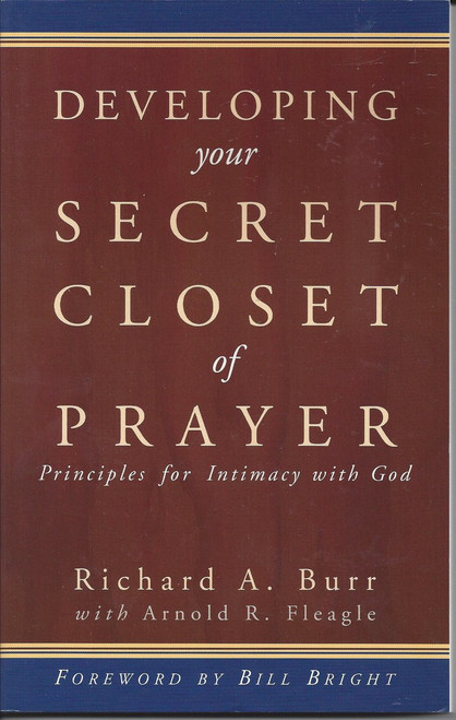 Developing Your Secret Closet Of Prayer   Principles For Intimacy With God  (1998)