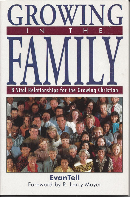 Growing In The Family    8 Vital Relationships For the Growing Christian  (2000)