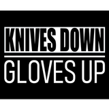 Knives Down Gloves Up