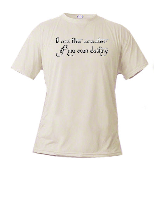 I am the creator of my own destiny - t shirt