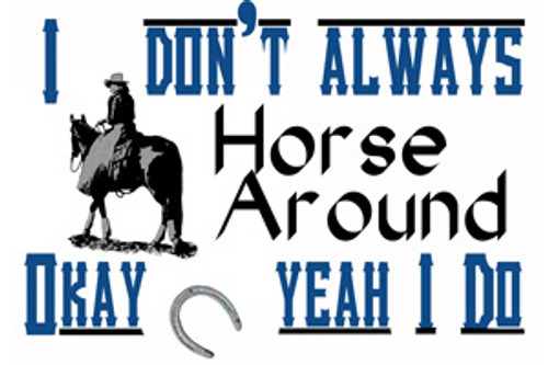 Refrigerator magnet - I don't always horse around