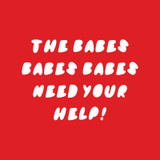 The Babes Babes Babes Need Your Help!