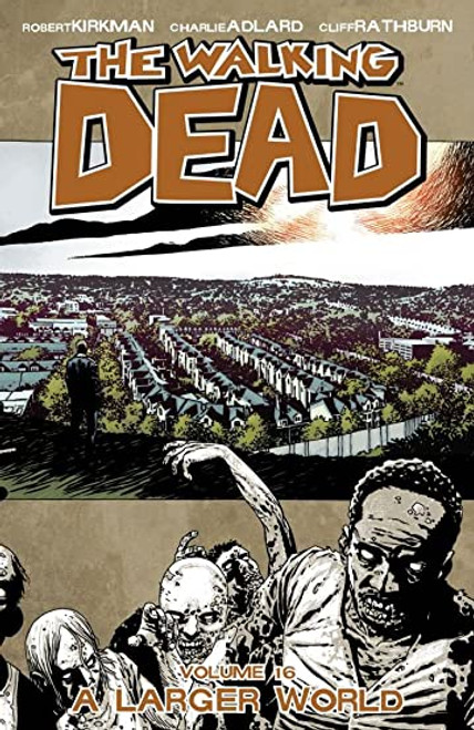 The Walking Dead: Volume 16 - A Larger World - 2012 - PB - Image Graphic Novel