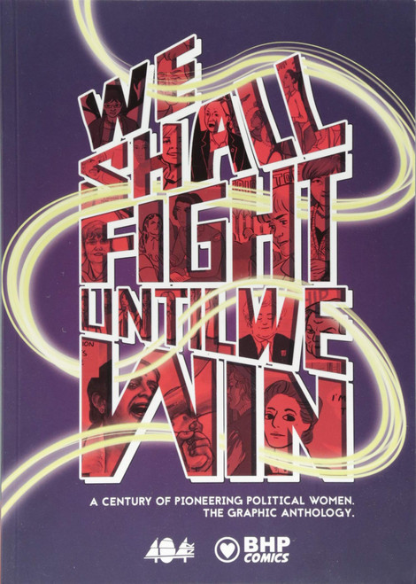 We Shall Fight Until We Win - 2018 - BHP Graphic Novel - PB