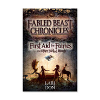 First Aid for Fairies and Other Fabled Beasts (Book I of Fabled Beasts Chronicles)
