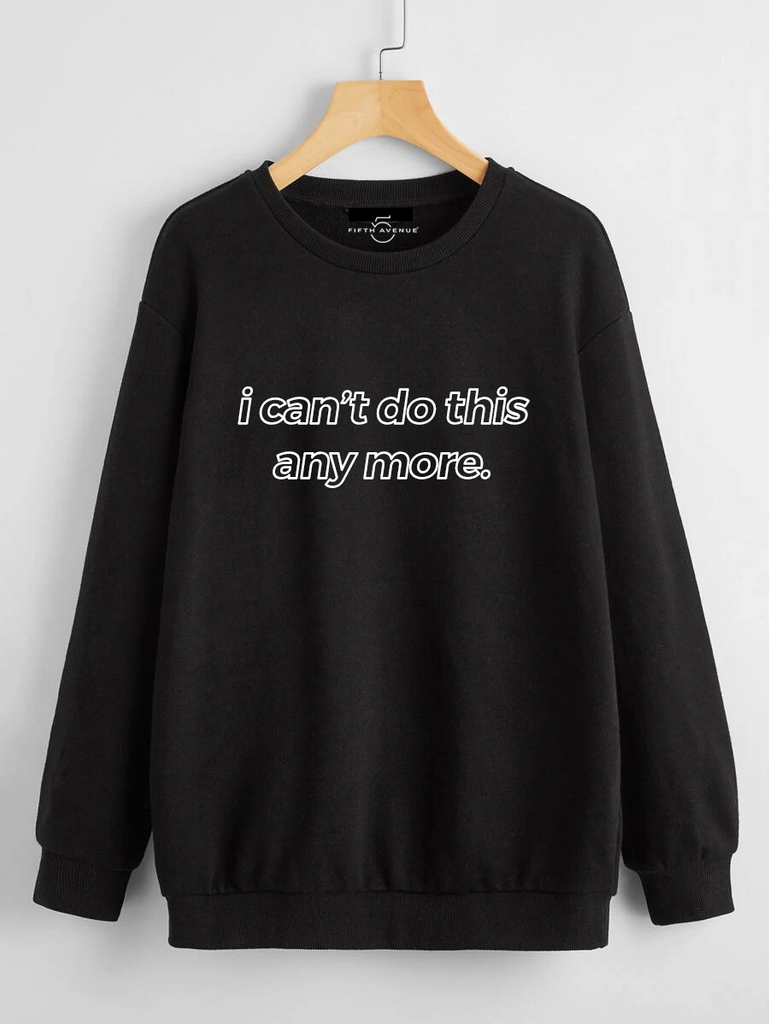 Fifth Avenue DIFT52 I Can't Do This Anymore Printed Sweatshirt - Black