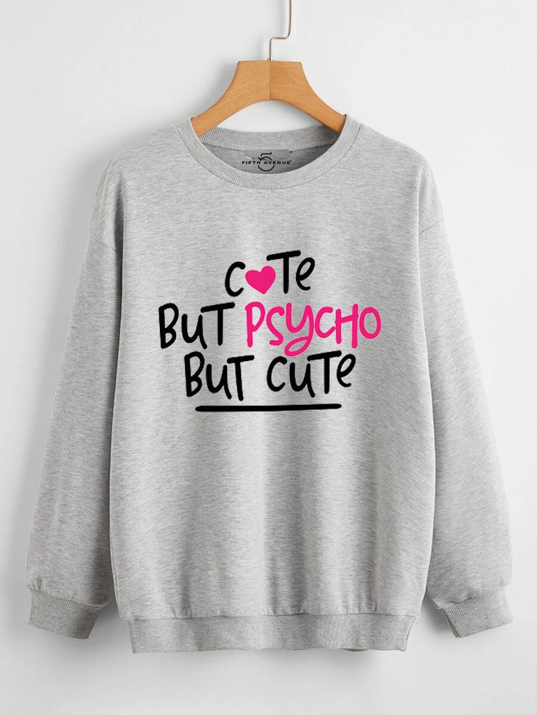 Fifth Avenue DIFT60 Cute Buy Psycho But Cute Printed Sweatshirt - Grey