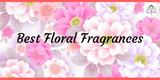 Best Floral Fragrances for Spring & Summer