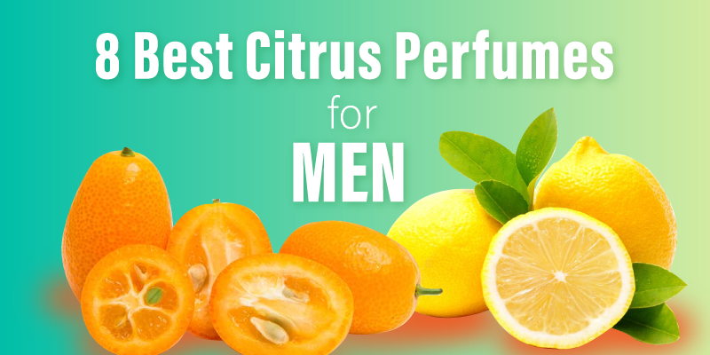 8 Best Citrus Perfumes for Men (with Infographic)