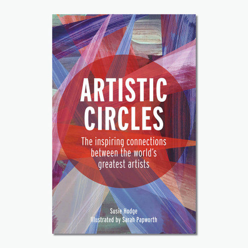 Artistic Circles: The Inspiring Connections between the World's Greatest Artists