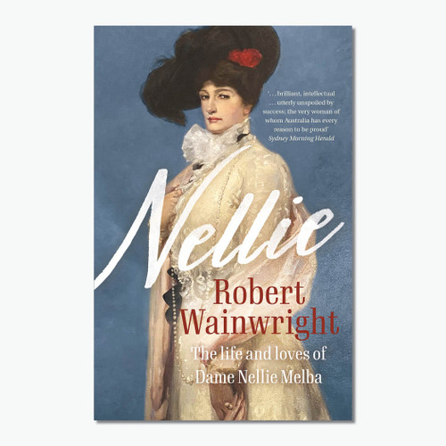 Nellie: The Life and Loves of Australia's Greatest Diva