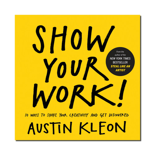 Show Your Work! 10 Ways to Share your Creativity and Get Discovered