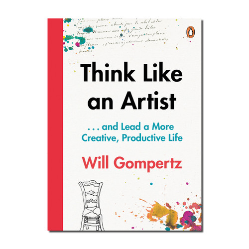Think Like an Artist : How to Live a Happier Smarter More Creative Life