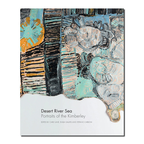 Desert River Sea : Portraits of the Kimberley