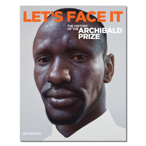 Let's Face It : The History of the Archibald Prize