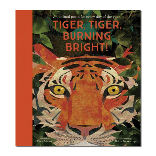 Tiger Tiger Burning Bright! An Animal Poem for Every Day of the Year