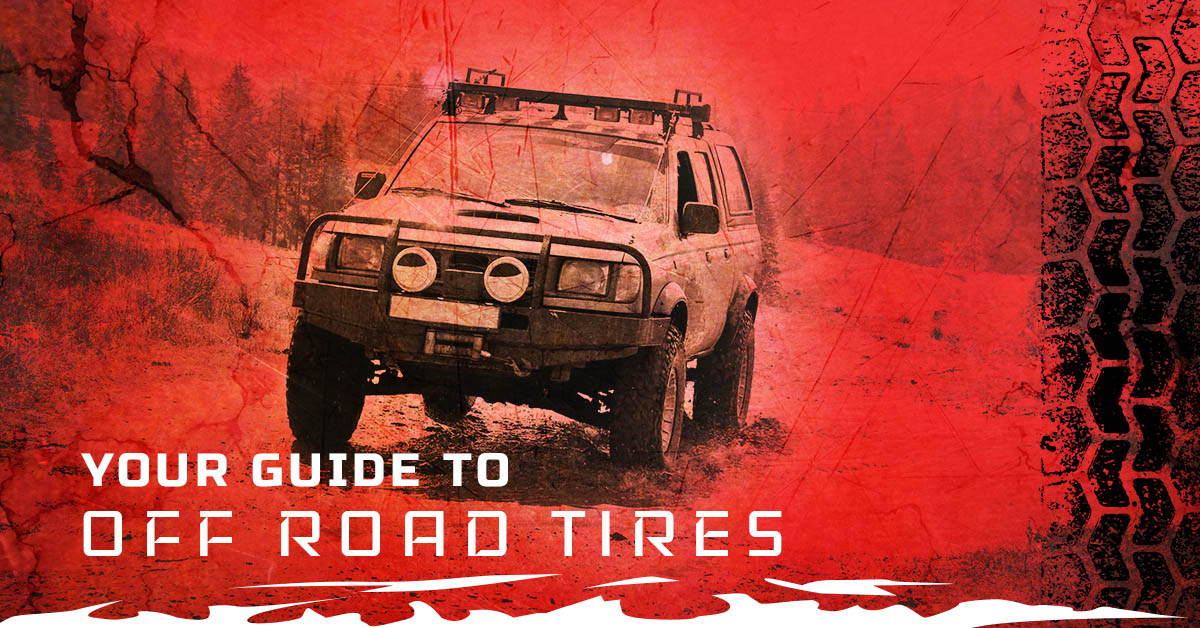 YOUR GUIDE TO OFF ROAD TIRES
