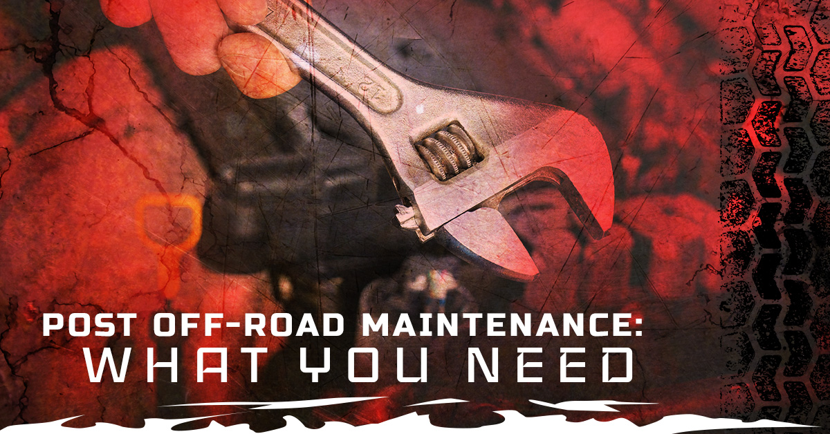 POST OFF-ROAD MAINTENANCE: WHAT YOU NEED