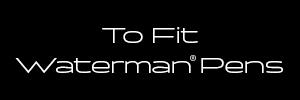 to-fit-waterman-pens.jpg