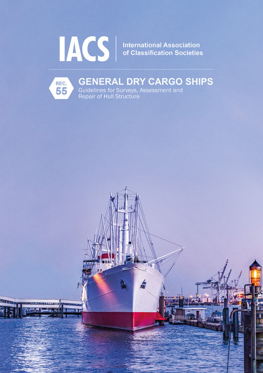 General Dry Cargo Ships - Guidelines for Surveys, Assessment and Repair of Hull Structures (IACS Rec 55)