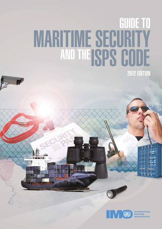 Guide to Maritime Security and the ISPS Code (IA116E) - 2012 Edition