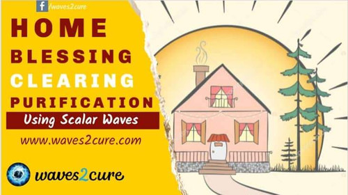 Home Blessing and  Negative Energy Clearing Using Scalar Waves