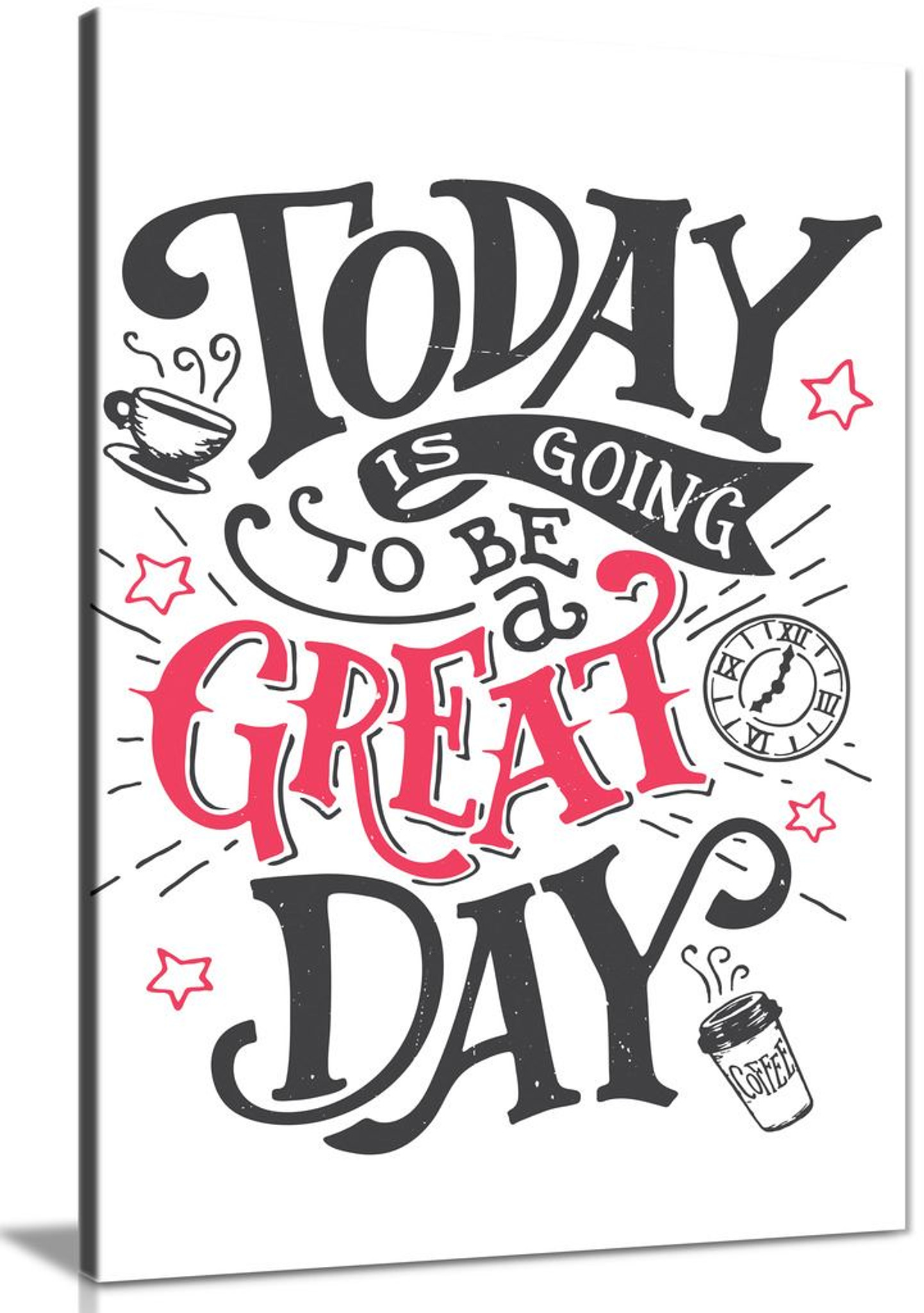 Today Is Going To Be A Great Day Inspirational Quote Motivational Canvas