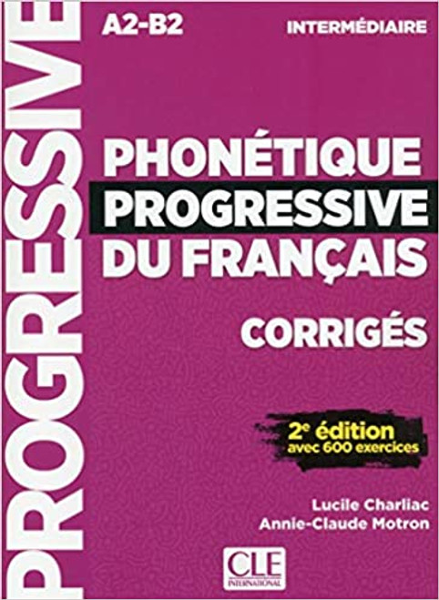 Phonetique progressive du francais - Intermediaire 600 exercices - 2eme edition - Corriges