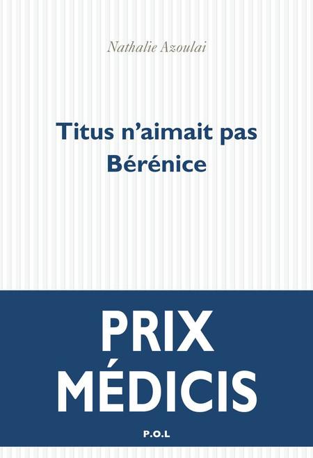 Titus n'aimait pas Berenice - Prix Medicis 2015