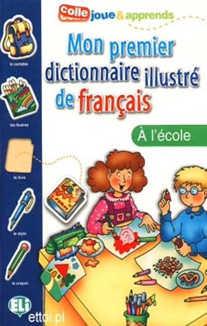 Mon premier dictionnaire illustre de francais - A l'ecole