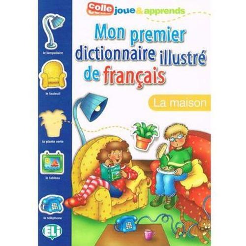 Mon premier dictionnaire illustre de francais - La maison
