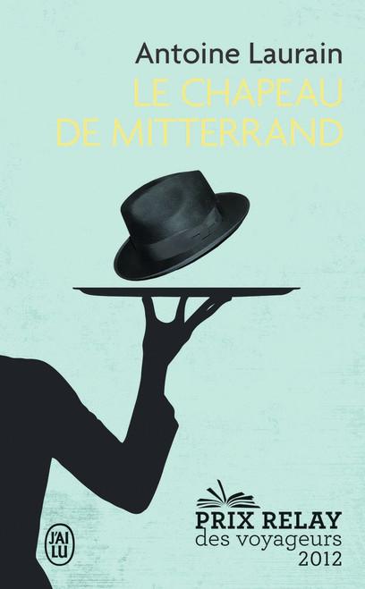 Le chapeau de Mitterrand - Prix relay des voyageurs 2012