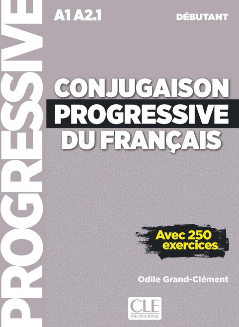 Conjugaison progressive du francais - Debutant 250 exercices - 2eme edition (A1 A2.1)