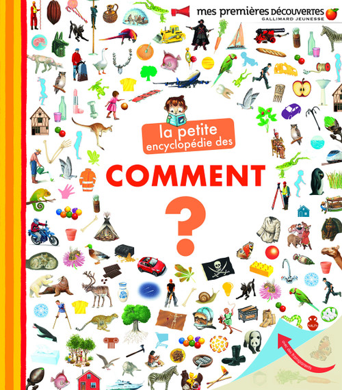 La petite encyclopedie des comment Author: Sophie Amoureux Published by: Gallimard Jeunesse - mes premieres decouvertes ISBN-13:  9782070550678 Section: French children's book 5 To 8 Years