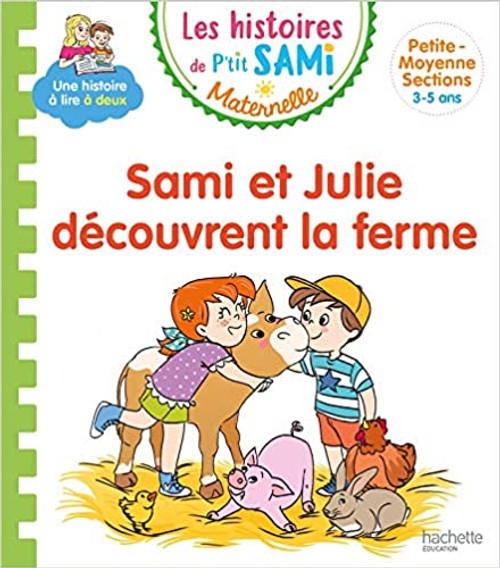 Les histoires de p'tit Sami: Sami et Julie decouvrent la ferme (Petite-moyenne section)